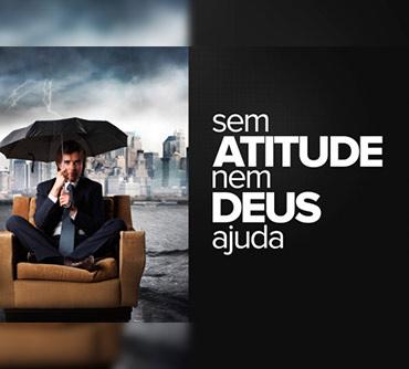 Sem Atitude Nem Deus Ajuda!